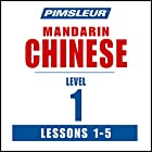 Chinese (Mandarin) Level 1 Lessons 1-5: Learn to Speak and Understand Mandarin Chinese with Pimsleur Language Programs Hörbuch von  Pimsleur Gesprochen von:  Pimsleur