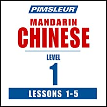Chinese (Mandarin) Level 1 Lessons 1-5: Learn to Speak and Understand Mandarin Chinese with Pimsleur Language Programs Audiobook by  Pimsleur Narrated by  Pimsleur