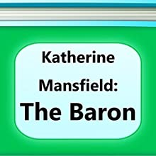 The Baron (       UNABRIDGED) by Katherine Mansfield Narrated by Anastasia Bertollo