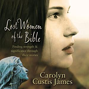 Lost Women of the Bible: Finding Strength & Significance through Their Stories | [Carolyn Custis James]