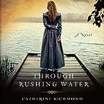 Through Rushing Water | Catherine Richmond