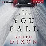 This Is How You Fall | Keith Dixon