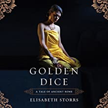 The Golden Dice: A Tale of Ancient Rome, Book 2 Audiobook by Elisabeth Storrs Narrated by Christina Traister