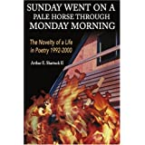 Sunday Went on a Pale Horse Through Monday Morning: The Novelty of a Life in Poetry 1992-2000 [Paperback]