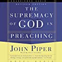 Supremacy of God in Preaching (       UNABRIDGED) by John Piper Narrated by Scott Grunden
