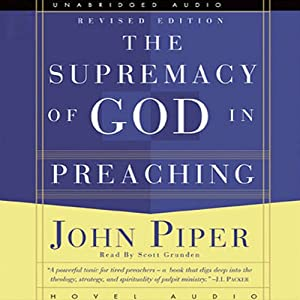 Supremacy of God in Preaching | [John Piper]