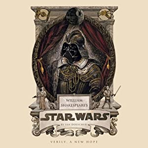 William Shakespeare's Star Wars | [Ian Doescher]