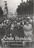 echange, troc Pierre Outerryck - Achille Blondeau : Mineur résistant déporté syndicaliste