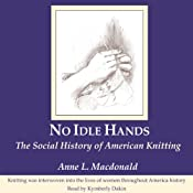 No Idle Hands: The Social History of American Knitting | [Anne L Macdonald]