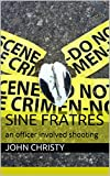Sine Fratres: an officer involved shooting