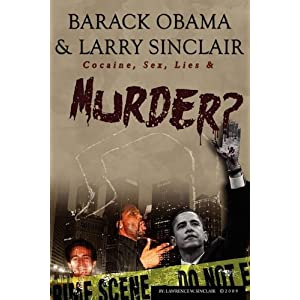 Barack Obama &amp; Larry Sinclair: Cocaine, Sex, Lies &amp; Murder?