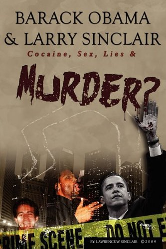 Barack Obama & Larry Sinclair: Cocaine, Sex, Lies & Murder?: Lawrence W Sinclair, Jeff Rense: 9780578013879: Amazon.com: Books