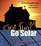 Got Sun? Go Solar: Get Free Renewable Energy to Power Your Grid-Tied Home - 0965809870