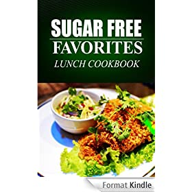 Sugar Free Favorites - Lunch Cookbook: Sugar Free recipes cookbook for your everyday Sugar Free cooking (English Edition)