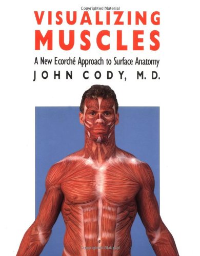 Visualizing Muscles: A New Ecorché Approach to Surface...
