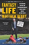 By Matthew Berry Fantasy Life: The Outrageous, Uplifting, and Heartbreaking World of Fantasy Sports from the Guy Whoƒ (Reprint)