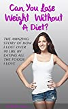 51l 6eZPYuL. SL160  Can You Lose Weight Without A Diet? The Amazing Story Of How I Lost Over 90 Lbs. By Eating All the Foods I Love Review