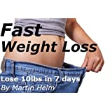 Fast Weight Loss For Dumpies: 4 different diet programmes show you how to lose 10lbs in 7 days and get in shape without exerciseby Martin Helm