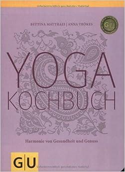 yogakochbuch harmonie von gesundheit und genuss gu di t gesundheit anna tr kes. Black Bedroom Furniture Sets. Home Design Ideas