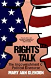 Rights Talk: The Impoverishment of Political Discourse (0029118239) by Mary Ann Glendon