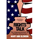 Rights Talk: The Impoverishment of Political Discourse ~ Mary Ann Glendon