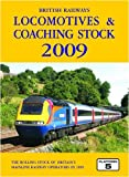 Peter Fox British Railways Locomotives and Coaching Stock 2009: The Complete Guide to All Locomotives and Coaching Stock Which Operate on National Rail and Eurotunnel