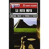 Ruta Maya, la - Guatemala, Belice y peninsula de yucatan (Guias Oceano)