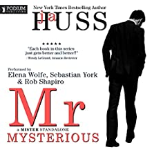 Mr. Mysterious: A Mister Standalone, Book 4 Audiobook by JA Huss Narrated by Elena Wolfe, Sebastian York, Rob Shapiro
