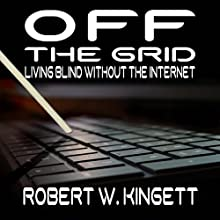 Off the Grid: Living Blind Without the Internet (       UNABRIDGED) by Robert Kingett Narrated by T. David Rutherford