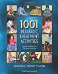 1001 Pediatric Treatment Activities:...