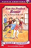 Not-So-Perfect Rosie (Ballet Slippers) (0141300604) by Giff, Patricia Reilly