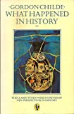 What Happened in History: The Classic Study Which Opened Up New Perspectives in History (Peregrine Books)