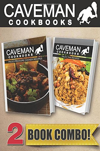 Paleo Pressure Cooker Recipe Sand Paleo Thai Recipes: 2 Book Combo (Caveman Cookbooks )