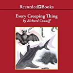 Every Creeping Thing: True Tales of Faintly Repulsive Wildlife | Richard Conniff