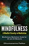 Mindfulness: A Mindful Eternity in Meditation: Mindfulness Meditation Guide for All and All Moments (Stress relief, Anxiety relief, Mindfulness for Beginners)