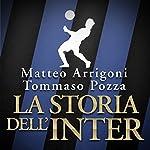 La storia dell'Inter | Matteo Arrigoni,Tommaso Pozza