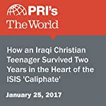 How an Iraqi Christian Teenager Survived Two Years in the Heart of the ISIS 'Caliphate' | Richard Hall