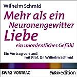Mehr als ein Neuronengewitter: Liebe, ein unordentliches Gefühl | Wilhelm Schmid