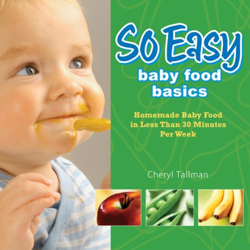 So Easy Baby Food Basics Homemade Baby Food in Less Than 30 Minutes Per Week