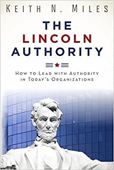 The Lincoln Authority: How To Lead With Authority In Today's Organizations