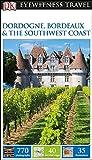DK Eyewitness Travel Guide: Dordogne, Bordeaux & the Southwest Coast (Eyewitness Travel Guides)