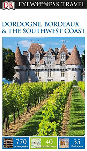 Dk Eyewitness Travel Guide: Dordogne, Bordeaux & The Southwest Coast front-1058588