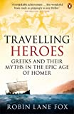 Travelling Heroes: Greeks and Their Myths in the Epic Age of Homer (0140244999) by Lane Fox, Robin