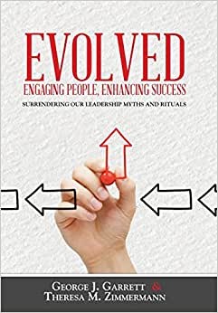 Evolved...Engaging People, Enhancing Success: Surrendering Our Leadership Myths And Rituals