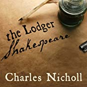 The Lodger Shakespeare: His Life on Silver Street | [Charles Nicholl]