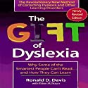 The Gift of Dyslexia: Why Some of the Smartest People Can't Read and How They Can Learn (       UNABRIDGED) by Ronald D. Davis, Eldon Braun Narrated by Ronald D. Davis, Dr. Joan Smith, K. C. Jones
