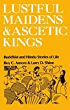 img - for Lustful Maidens and Ascetic Kings: Buddhist and Hindu Stories of Life 1st edition by Amore, Roy C., Shinn, Larry D. (1981) Paperback book / textbook / text book