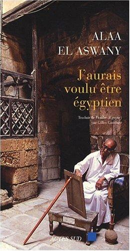Critiqueslibres Com J Aurais Voulu Etre Egyptien Alaa El Aswany