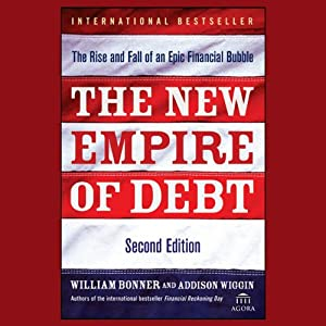 The New Empire of Debt: The Rise and Fall of an Epic Financial Bubble | [William Bonner, Addison Wiggin]