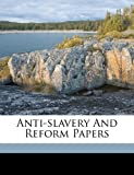 Anti-slavery And Reform Papers